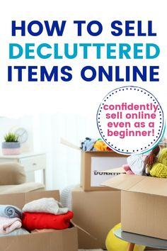 Selling your unwanted items online is one way to get rid of your clutter.  But if you've never sold anything online before, the whole process can seem a little overwhelming.  These tips will show you how to confidently sell your decluttered items online, even if you're a total beginner!