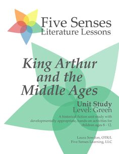 King Arthur and the Middle Ages Unit Study – Level: Green • Five Senses Literature Lessons