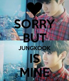 SORRY BUT JUNGKOOK IS MINE