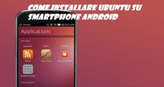 UNIVERSO NOKIA: Come installare Ubuntu su smartphone Android: TUTO...