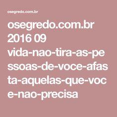 osegredo.com.br 2016 09 vida-nao-tira-as-pessoas-de-voce-afasta-aquelas-que-voce-nao-precisa