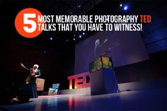 5 Most Memorable #Photography #TED #Talks That You Have to Witness!