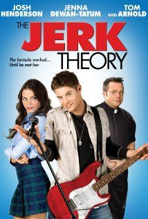 The Jerk Theory - The lead singer/guitarist of a high school rock band openly and unapologetically proclaims himself a newly converted jerk; however, the right girl comes along who could change him back to his former sweet self.