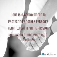 Love is a commitment to protecting another person's heart with the same passion you use to guard your own. - Rob Hill Sr.