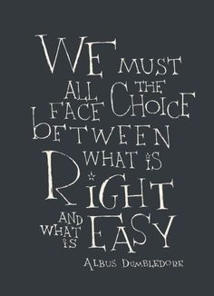 Enjoy the best of Albus Dumbledore quotes. We did our best to bring you only the best Harry Potter quotes. 25 Remember, if the time should come when you have to make a choice between what is right, and what is easy, Book Quotes Love, Life Quotes Love, Great Quotes, Quotes To Live By, Fun Quotes For Kids, Children Book Quotes, Citation Dumbledore, Dumbledore Quotes, Harry Potter Movie Quotes