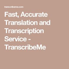 Fast, Accurate Translation and Transcription Service - TranscribeMe
