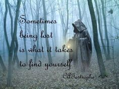 Sometimes being lost is what it takes to find yourself
