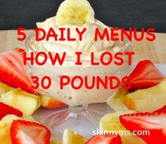 5 Daily Menus to get you through the day and a personal story of how this woman was able to to lose 30 pounds