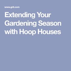 Extending Your Gardening Season with Hoop Houses