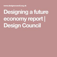 Designing a future economy report | Design Council