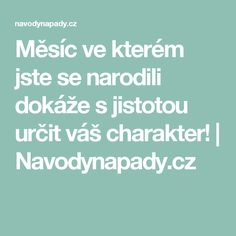 Měsíc ve kterém jste se narodili dokáže s jistotou určit váš charakter! | Navodynapady.cz Tarot, Nordic Interior, Keto Diet For Beginners, Reiki, Writing, Motivation, Health, Astrology, Psychology