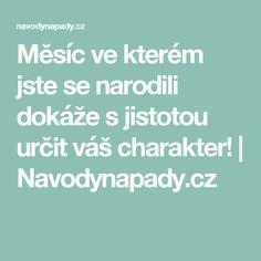Měsíc ve kterém jste se narodili dokáže s jistotou určit váš charakter!   Navodynapady.cz