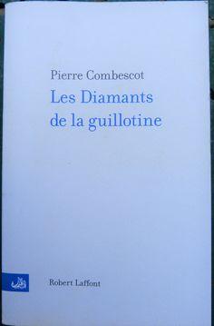 Les Diamants de la guillotine, roman par Pierre Combescot (2003) - Bigmammy en ligne Le Clan, Cards Against Humanity, Why Read, Historical Romance, Bookstores, Fishing Line, Reading, Stone