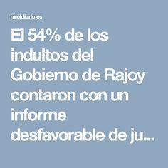 El 54% de los indultos del Gobierno de Rajoy contaron con un informe desfavorable de jueces o fiscales