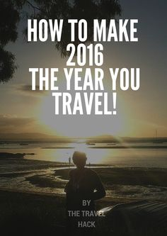 Make 2016 the year you travel