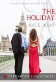 The Holiday (Destination Love Stories: A London Romantic Adventure, Book 3)