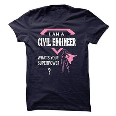 I am a CIVIL ENGINEER, what is your superpower T Shirts, Hoodie