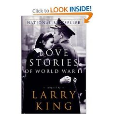 Love Stories of World War II by L. King. True stories of romance during the chaos of the second world war.