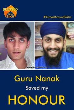 #TurnedAroundSikhs Guru Nanak Saved my HONOUR My story begins with my parents, both from different parts of the World. My Mother's side of the family consists of mostly Hindus or Radhaa Swamis, who all have a lot of respect for Sikhi. My Grandmother gave birth to seven daughters, of which the first five were married in India. The remaining two, the youngest being my mother, were married abroad to English born husbands. Read More http://barusahib.org/general/guru-nanak-saved-my-honour/