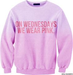"""""""On Wednesdays we wear pink."""" I need this sweaterr"""