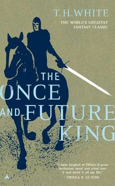 The Once and Future King (The Once and Future King, #1-4) by T.H. White.