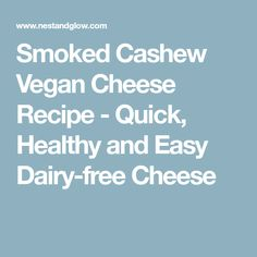 Smoked Cashew Vegan Cheese Recipe - Quick, Healthy and Easy Dairy-free Cheese