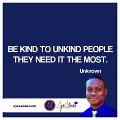 Be kind to unkind people they need it the most.-Unknown  http://ayeakoda.com  #hustle #motivation #entrepreneur #bobproctor #mca #networkmarketing #kiyosaki #vemma #itworks #organo #bodybuilding #mlm #wun #workfromhome #herballife #beastmode #eatclean #wunlife #thinkandgrowrich #zigziglar  #athlete #richdadpoordad #dedication #workhard