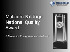 Malcolm Baldrige National Quality Award (MBNQA) by Operational Excellence Consulting by OPERATIONAL EXCELLENCE CONSULTING via slideshare