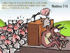"""Matthew 7:15 """"Beware of false prophets who come disguised as harmless sheep but are really vicious wolves."""
