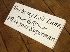 You be my Lois Lane, I'll be your Superman.  Funny wedding sign!