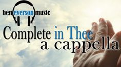 Complete In Thee - Everson A Cappella!   WOW!  Blessed be Your Holy Name!