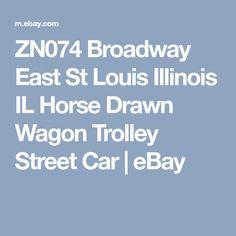 ZN074 Broadway East St Louis Illinois IL Horse Drawn Wagon Trolley Street Car | eBay