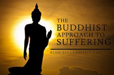 The Buddhist Approach To Suffering - Sivana Blog « Sivana Blog