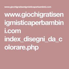 www.giochigratisenigmisticaperbambini.com index_disegni_da_colorare.php