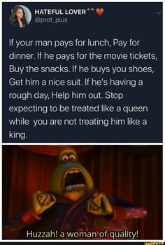 Informations About If your man pays for lunch, Pay for dinner. If he pays for the movie tickets, Buy the snacks. If he buys you shoes, Get him a nice suit. If he's having a rough day, Help him out. Funny Relatable Memes, Funny Jokes, Hilarious, Stop Expecting, Satire, Rough Day, Faith In Humanity Restored, Your Man, Stupid Funny
