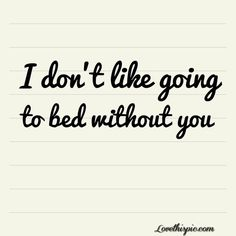 I Dont Like Going To Bed Without Tiy Pictures, Photos, and Images for Facebook, Tumblr, Pinterest, and Twitter