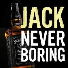 Jack daniels the one thing that will never leave my side will never cheat haha will never do anything to hurt me just give me that nice buz. never lies never hides thigs and will always be by my side when i need it thank u jack