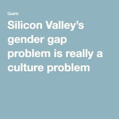 Silicon Valley's gender gap problem is really a culture problem
