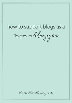How to support bloggers as someone who doesn't have a blog.