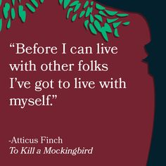 Before I can live with other folks I've got to live with myself - Atticus Finch, To Kill A Mockingbird (Harper Lee) Words Quotes, Wise Words, Life Quotes, Sayings, Quotes Quotes, Career Quotes, Random Quotes, Attitude Quotes, Success Quotes