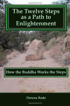 The 12 Steps as a  Path to Enlightenment: How the Buddha Works the Steps by Dorena Rode,http://www.amazon.com/dp/1477601430/ref=cm_sw_r_pi_dp_h1Lqtb0CH6TN3V57