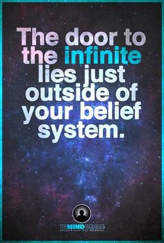 The door to the infinite lies just outside of your belief system.