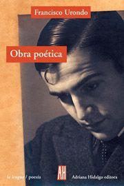Obra poética / Francisco Urondo ; cuidado de la edición y prólogo de Susana Cella - Buenos Aires : Adriana Hidalgo Editora, imp. 2006
