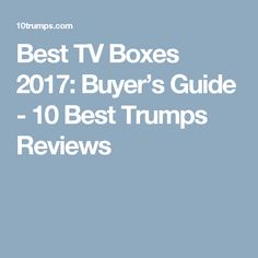 Best TV Boxes 2017: Buyer's Guide - 10 Best Trumps Reviews