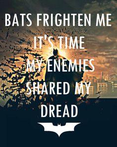 Batman Begins ... Bats frighten me, it's time my enemies shared my dread