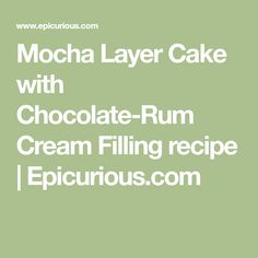 Mocha Layer Cake with Chocolate-Rum Cream Filling recipe | Epicurious.com