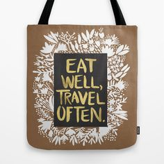 Eat Well, Travel Often by Cat Coquillette https://society6.com/product/eat-well-travel-often-on-kraft_bag?curator=themotivatedtype