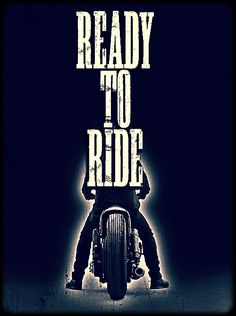 YOU are ready to ride?