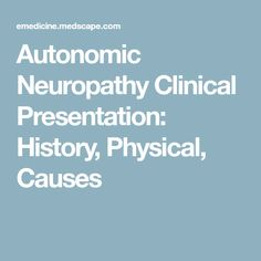 Autonomic Neuropathy Clinical Presentation: History, Physical, Causes