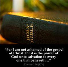 16 Porque não me envergonho do evangelho de Cristo, pois é o poder de Deus para salvação de todo aquele que crê; primeiro do judeu, e também do grego. Romanos 1:16